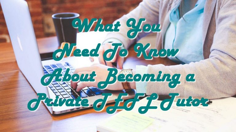 What You Need To Know About Becoming a Private TEFL Tutor