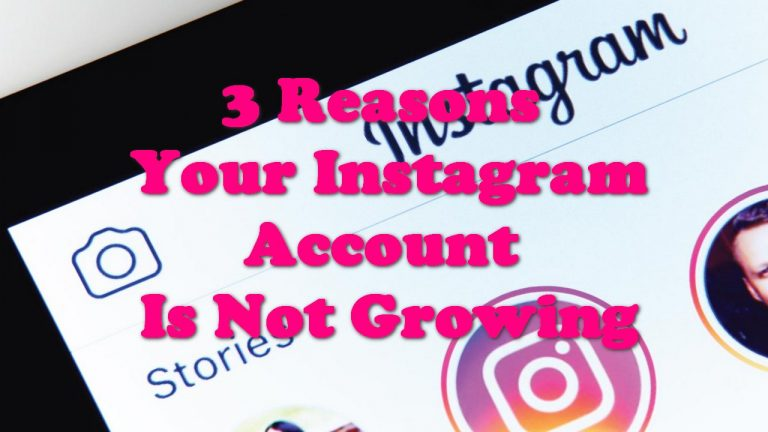 3 Reasons Your Instagram Account Is Not Growing
