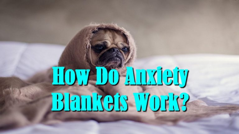 How Do Anxiety Blankets Work?